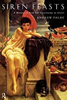 Siren Feasts: A History of Food and Gastronomy in Greece (Revised)