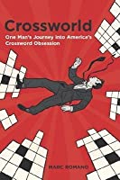 Crossworld: One Man's Journey Into America's Crossword Obsession