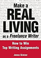 Make a Real Living as a Freelance Writer: How to Win Top Writing Assignments