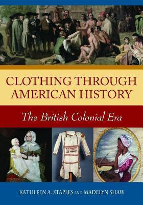 Clothing through American History The British Colonial Era