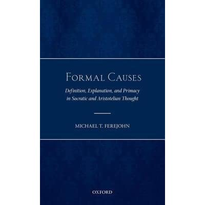 Formal Causes Definition Explanation And Primacy In Socratic And Aristotelian Thought By Michael T Ferejohn