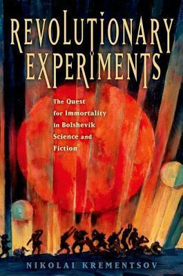 Revolutionary Experiments  The Quest for Immortality in Bolshevik Science and Fiction