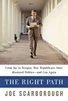 Right Path: From Ike to Reagan, How Republicans Once Mastered Politics--And Can Again