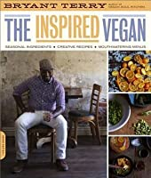 Inspired Vegan: Seasonal Ingredients, Creative Recipes, Mouthwatering Menus