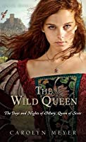 The Wild Queen: The Days and Nights of Mary, Queen of Scots (Young Royals, #7)
