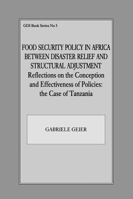 Food Security Policy in Africa Between Disaster Relief and Structural Adjustment: Reflections on the Conception and Effectiveness of Policies; The Cas