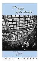 Birth of the Museum: History, Theory, Politics