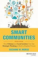 Smart Communities: How Citizens and Local Leaders Can Use Strategic Thinking to Build a Brighter Future (Revised)