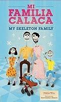 Mi Familia Calaca / My Skeleton Family: A Mexican Folk Art Family in English and Spanish