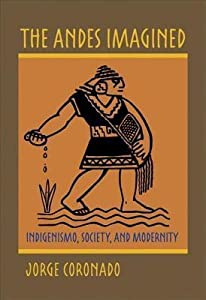 The Andes Imagined: Indigenismo, Society, and Modernity