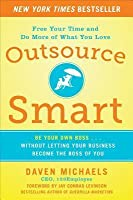 Outsource Smart: Be Your Own Boss . . . Without Letting Your Business Become the Boss of You