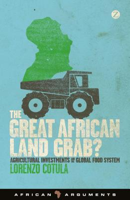 Great African Land Grab?: Agricultural Investments and the Global Food System