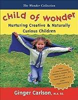 Child of Wonder: Nurturing Creative & Naturally Curious Children