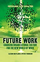 Future Work (Expanded and Updated): Changing Organizational Culture for the New World of Work (Revised)