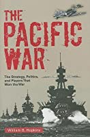 Pacific War: The Strategy, Politics, and Players That Won the War