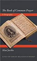 Book of Common Prayer: A Biography
