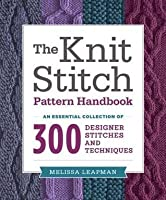 Knit Stitch Pattern Handbook: An Essential Collection of 300 Designer Stitches and Techniques