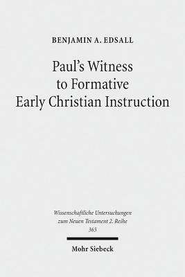 Pauls Witness to Formative Early Christian Instruction  by  Benjamin A. Edsall