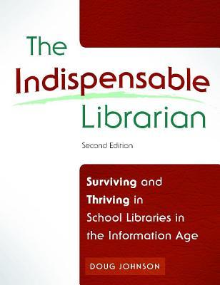 Indispensable Librarian: Surviving and Thriving in School Libraries in the Information Age, Second Edition