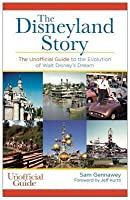 Disneyland Story the Unofficial Guide to the Evolution of Walt Disney's Dream