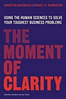 Moment of Clarity: Using the Human Sciences to Solve Your Toughest Business Problems