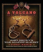 Volcano Beneath the Snow: John Brown's War Against Slavery