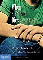 When a Friend Dies: A Book for Teens about Grieving & Healing (Revised and Updated Edition)