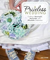 Priceless Wedding: Crafting a Meaningful, Memorablend Affordable Celebration