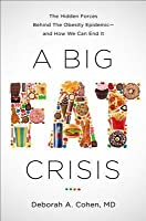 A Big Fat Crisis: The Hidden Forces Behind the Obesity Epidemic ? and How We Can End It
