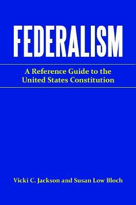 Federalism: A Reference Guide to the United States Constitution: A Reference Guide to the United States Constitution