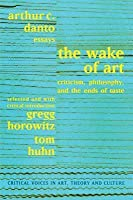 Wake of Art: Criticism, Philosophy, and the Ends of Taste