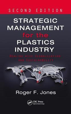 Strategic Management for the Plastics Industry Dealing with Globalization and Sustainability (2nd Edition)