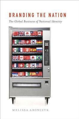 Branding the Nation The Global Business of National Identity