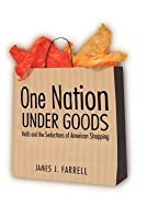 One Nation Under Goods: Malls and the Seductions of American Shopping