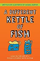 Different Kettle of Fish, A: A Day in the Life of a Physics Student with Autism