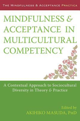 Mindfulness and Acceptance in Multicultural Competency: A Contextual Approach to Sociocultural Diversity in Theory and Practice