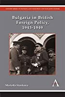 Bulgaria in British Foreign Policy, 1943 1949