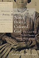 Notes from a Colored Girl: The Civil War Pocket Diaries of Emilie Frances Davis