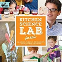 Kitchen Science Lab for Kids: 52 Family Friendly Experiments from the Pantry