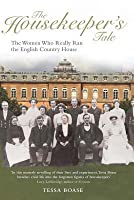 Housekeeper's Tale: The Women Who Really Ran the English Country House