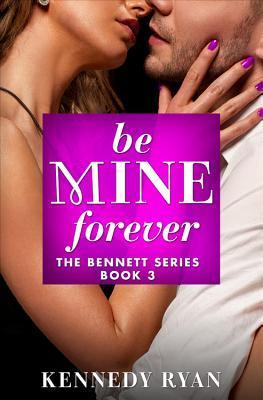Be Mine Forever (The Bennetts, #3)