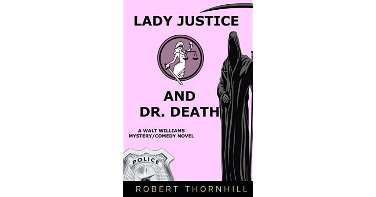 Lady Justice And Dr Death Lady Justice 6 By Robert Thornhill