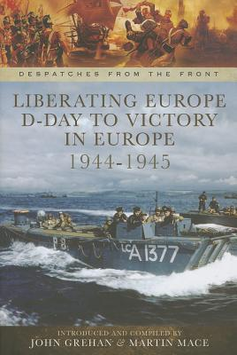 Liberating Europe  D-Day to Victory in Europe 1944-1945