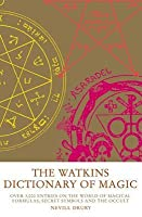 Watkins Dictionary of Magic: Over 3000 Entries on the World of Magical Formulas, Secret Symbols and the Occul T