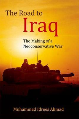 Road to Iraq: The Making of a Neoconservative War