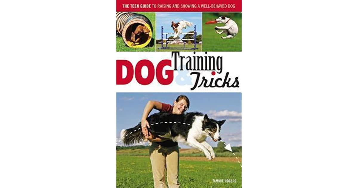 Secret To Raising Well Behaved Teens >> Dog Training Dog Tricks The Guide To Raising And Showing A Well