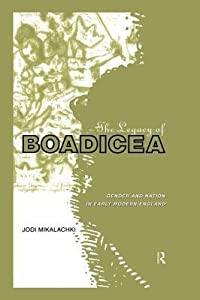 Legacy of Boadicea: Gender and Nation in Early Modern England