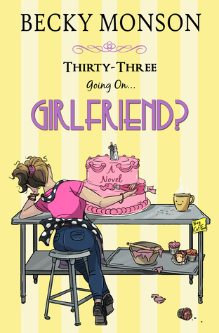 Thirty-Three Going on Girlfriend (Spinster #2)