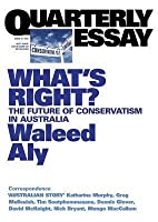 Quarterly Essay 37 What's Right?: The Future of Conservatism in Australia