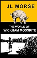The World of Wickham Mossrite (Book One in the Tales of a Blue Sky Thinking Family)